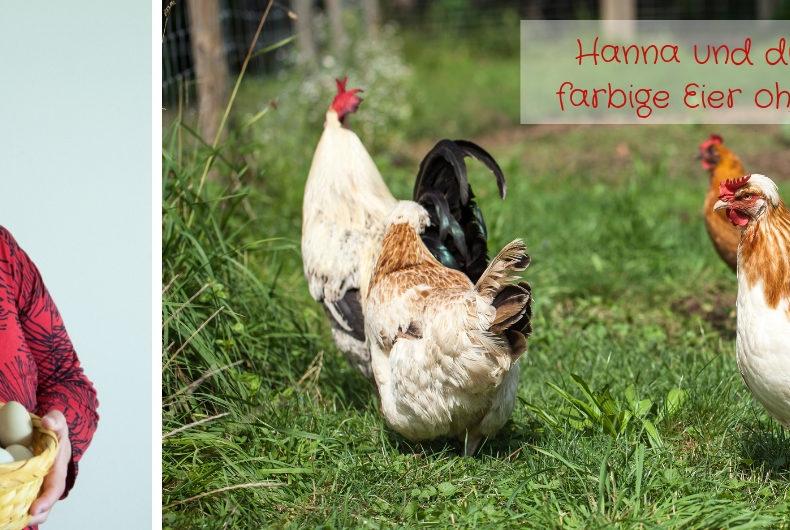 Hanna und die Hühner - farbige Eier ohne Eier zu färben.